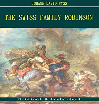 The Swiss Family Robinson - Johann David Wyss (ANNOTATED) (Unabridged Content of Old Version)