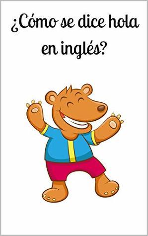 ¿Cómo se dice hola en inglés?: Un libro infantil en ingles