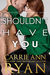 Shouldn't Have You by Carrie Ann Ryan