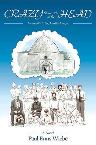 Crazy Were We In The Head: Mennonite Bride, Muslim Mosque