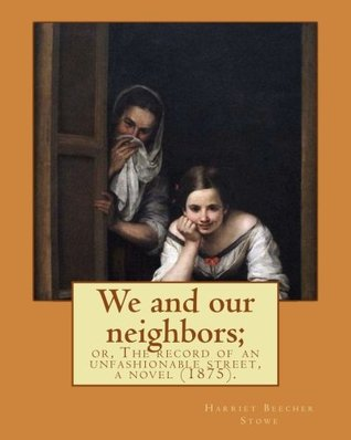 We and our neighbors; or, The record of an unfashionable street, a novel (1875). By: Harriet Beecher Stowe: Novel (illustrated), Original Classics
