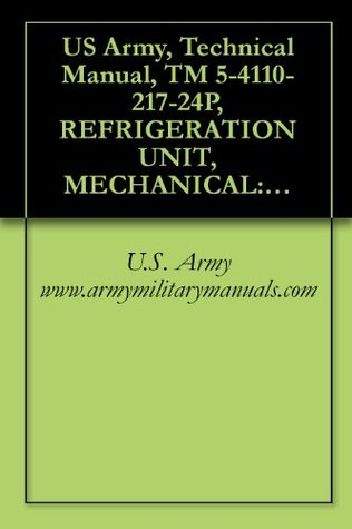 US Army, Technical Manual, TM 5-4110-217-24P, REFRIGERATION UNIT, MECHANICAL: TYPE; 10,000 BTU/HR, GASOLINE ENGINE DRIVEN, (R&H METAL PRODUCTS MODEL RMP-J/1-10G), ... (4110-01-003-5213), military manuals