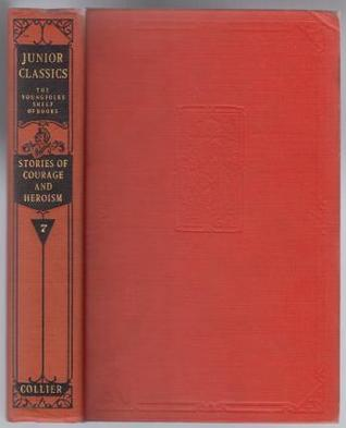 The Junior Classics, Volume VII: Stories of Courage and Heroism