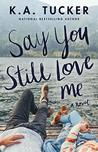 Say You Still Love Me by K.A. Tucker audiobook