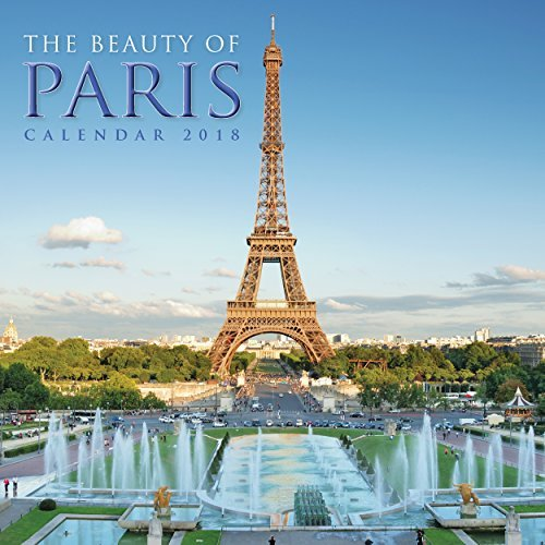 The Beauty of Paris Wall Calendar 2018