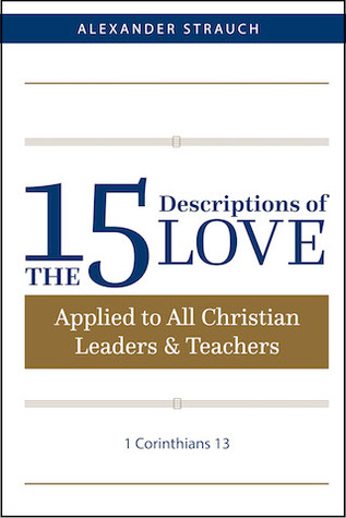 The 15 Descriptions of Love: Applied to All Christian Leaders & Teachers