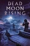 Dead Moon Rising (Last Star Burning, #3)