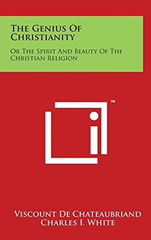 The Genius of Christianity: Or the Spirit and Beauty of the Christian Religion