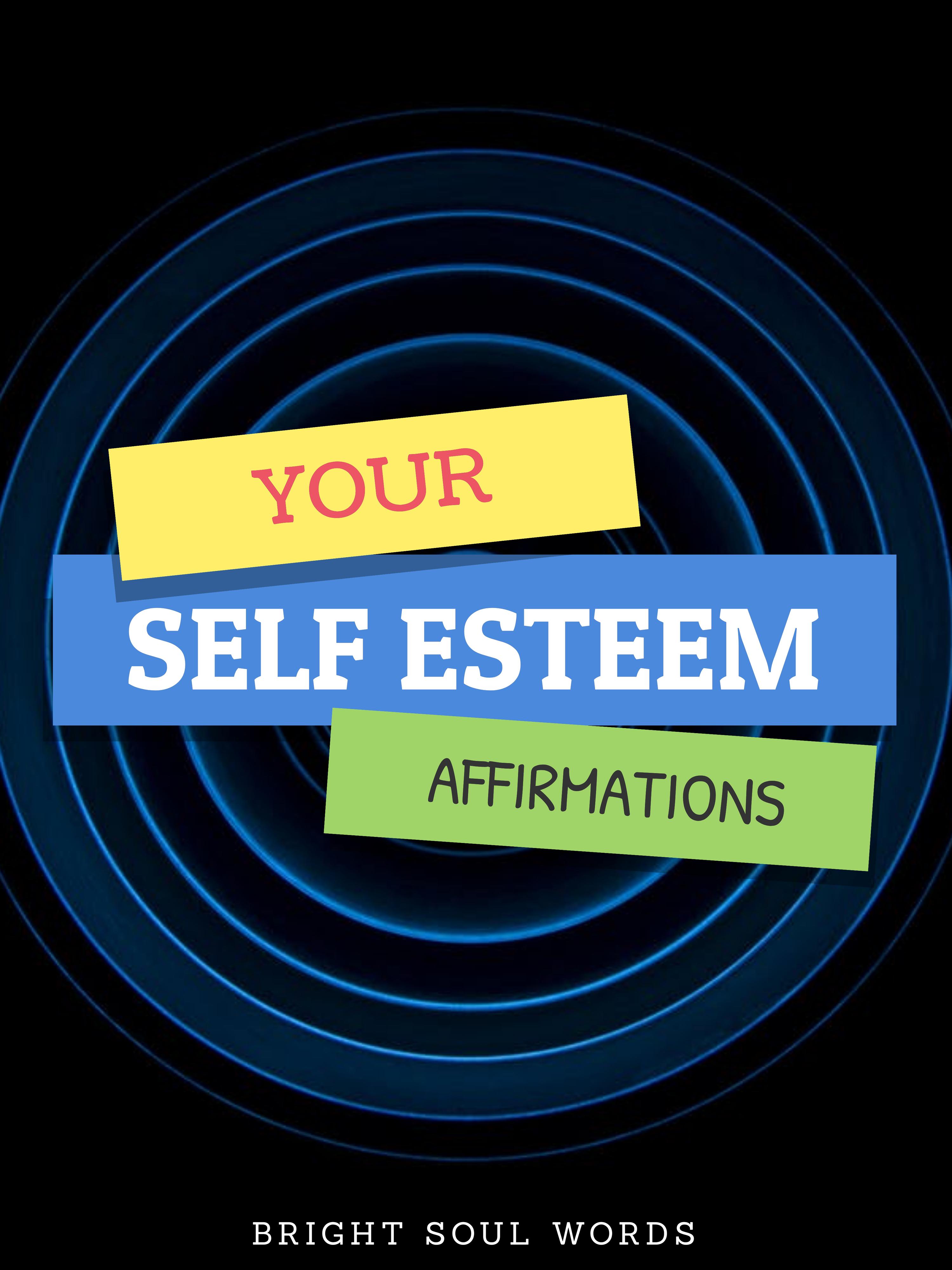 Your Self Esteem Affirmations