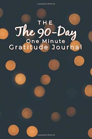 The 90-Day One-Minute Gratitude Journal: Cultivate An Attitude Of Gratitude Inspirational Quotes, Daily Practices, Writing Prompts, and Reflections Light Cover