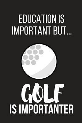 Education Is Important But Golf Importanter Funny Novelty Birthday Gifts