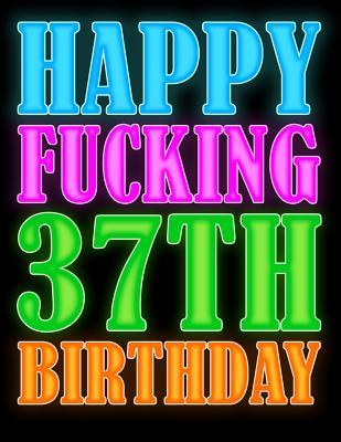 Happy Fucking 37th Birthday Better Than A Card Say With Salty