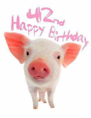 Happy 42nd Birthday Super Sweet Piggy Themed Happy Birthday Book To