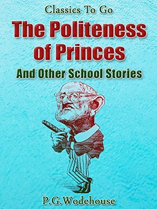 The Politeness of Princes / and Other School Stories by P. G. Wodehouse