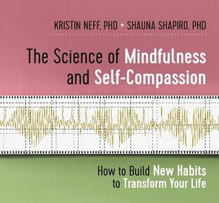 The Science of Mindfulness and Self-Compassion: How to Build New Habits to Transform Your Life