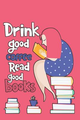 Drink Good Coffee Read Good Books: Book Reviews Journal for the Bibliophiles, Critics and Book Lovers (50-Books-2-Pages-Format): A Summaries, Analysis, Critiques Log-Notebook for Readers, Authors and Publishers and Book Addicts//Smart Girl Reading (Pink)