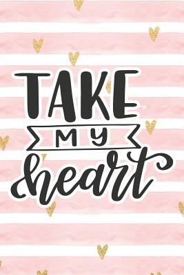 Take My Heart: Pink Notebook with Hearts & Love Quote