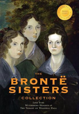 The Brontë Sisters Collection: Jane Eyre, Wuthering Heights, and the Tenant of Wildfell Hall