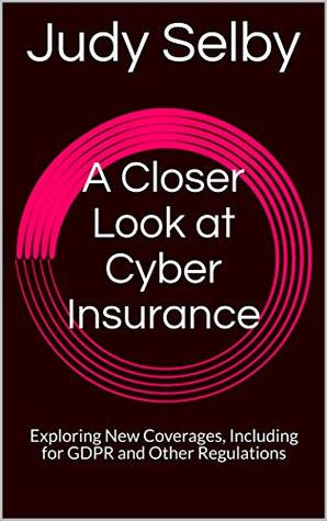 A Closer Look at Cyber Insurance: Exploring New Coverages, Including for GDPR and Other Regulations