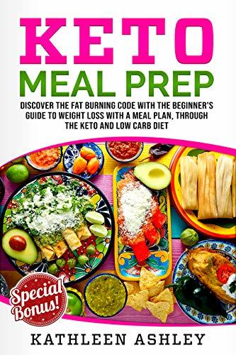 Keto Meal Prep: Discover the fat burning code with the beginner's guide to weight loss with a meal plan, through the keto and low carb diet