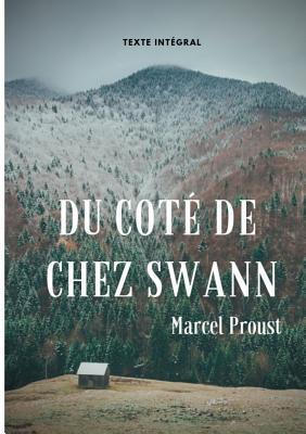 Du côté de chez Swann (texte intégral): Le premier épisode d'À la recherche du temps perdu de Marcel Proust