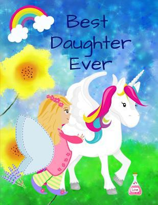 Best Daughter Ever: The Fairy and the Unicorn Watercolor Notebook Journal Sketchbook for Writing Drawing Doodling Sketching with Inspirational Quotes and Unicorn Coloring Pages for Kids