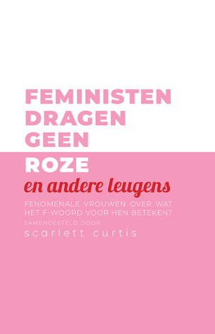 Feministen dragen geen roze  by Scarlett Curtis