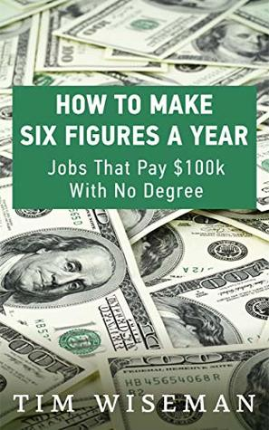 How To Make Six Figures A Year Jobs That Pay 100k With No Degree