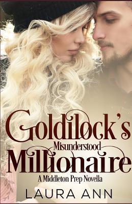 Goldilock's Misunderstood Millionaire: A Clean, Enemies to Lovers Romance