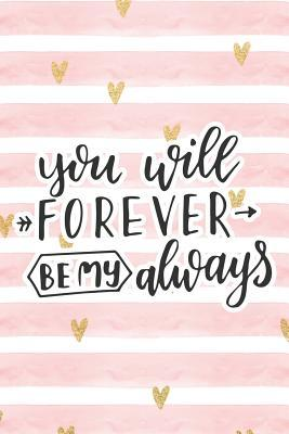 You Will Forever Be My Always: Pink Notebook with Hearts & Love Quote