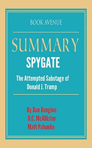 Summary of Spygate: The Attempted Sabotage of Donald J. Trump