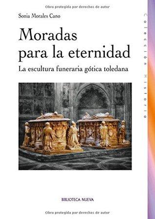 Moradas para la eternidad : la escultura funeraria gótica toledana