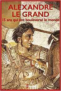 Alexandre le grand, 15 ans qui ont bouleversé le monde