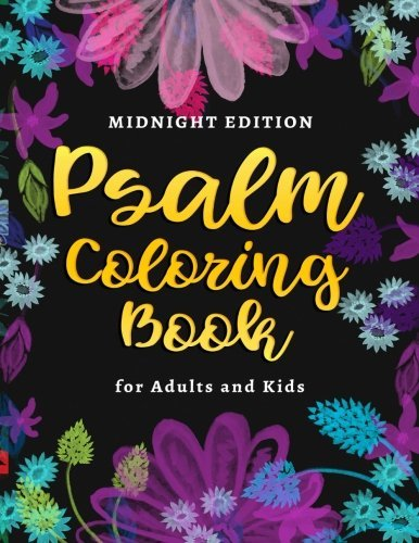 Midnight Edition Psalms Coloring Book for Adults and Kids: Inspirational Quotes with Scripture & Bible Verse Inspired Motivational Sayings, Positive ... Book (Religious Coloring Books) (Volume 2)