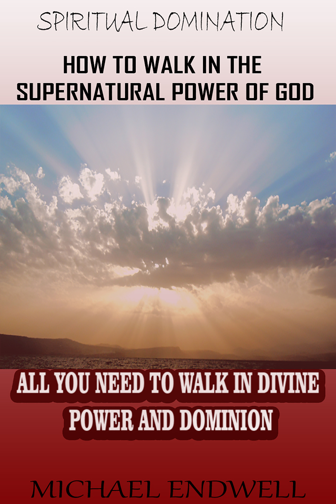 How to Walk In the Supernatural Power of God: All You Need To Walk In Divine Power and Dominion.