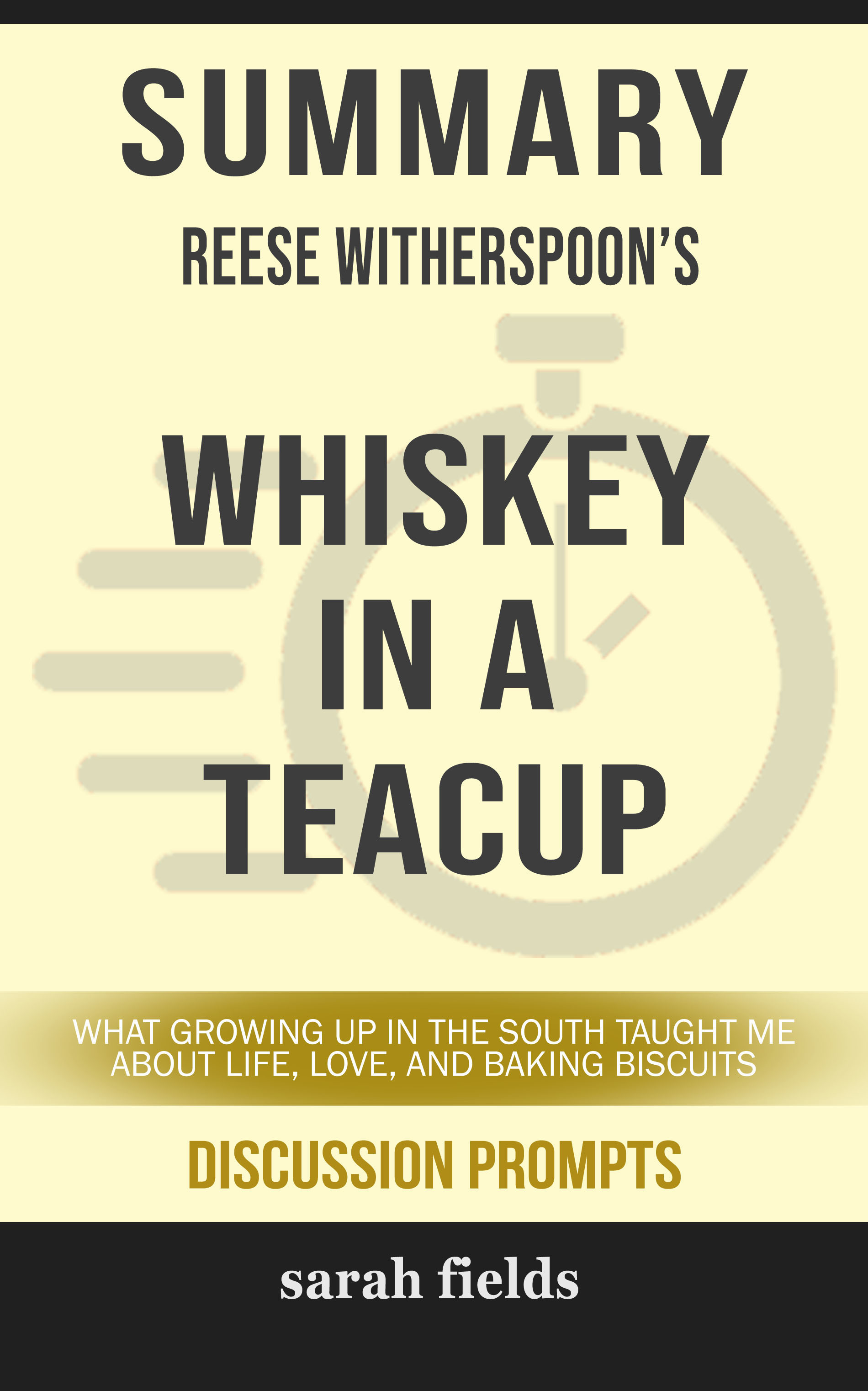 Summary of Whiskey in a Teacup: What Growing Up in the South Taught Me About Life, Love, and Baking Biscuits by Reese Witherspoon