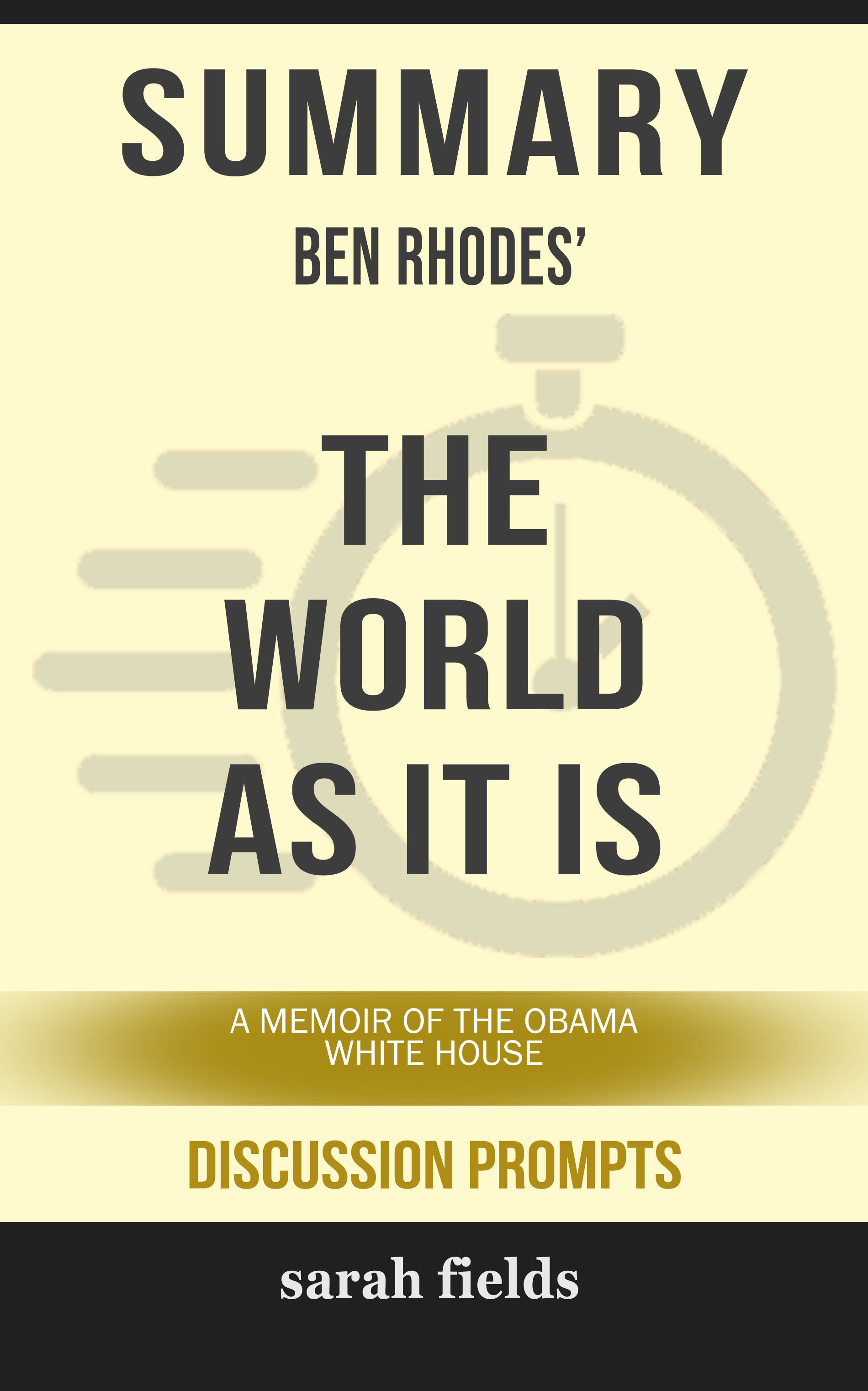 Summary of The World as It Is: A Memoir of the Obama White House by Ben Rhodes