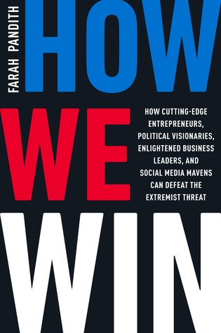 How We Win: How Cutting-Edge Entrepreneurs, Political Visionaries, Enlightened Business Leaders, and Social Media Mavens Can Defeat the Extremist Threat