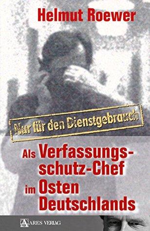 Nur für den Dienstgebrauch: Als Verfassungsschutzchef im Osten Deutschlands