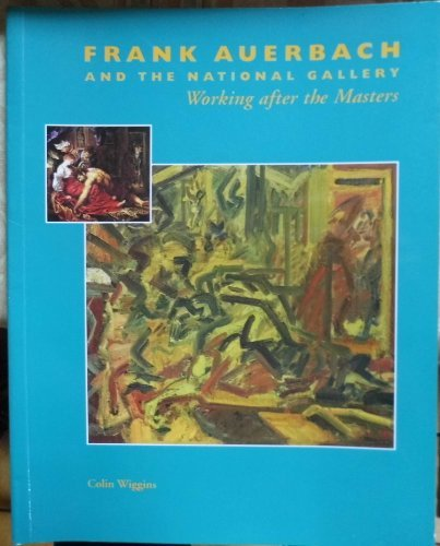 Frank Auerbach and the National Gallery: Working After the Masters