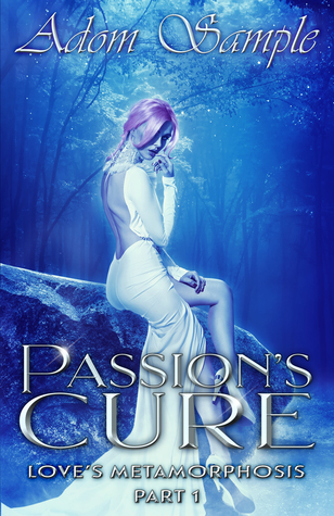 Passions Cure: Love's Metamorphosis Part 1 (The Bloods Passion Saga Book #4)