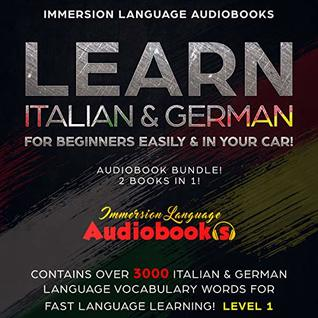 Learn Italian & German For Beginners Easily & In Your Car! Audiobook Bundle! 2 Books In 1!: Contains Over 3000 Italian & German Language Vocabulary Words For Fast Language Learning! Level 1