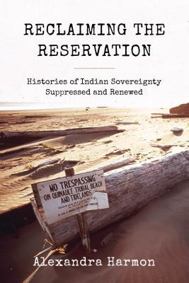 Reclaiming the Reservation: Histories of Indian Sovereignty Suppressed and Renewed