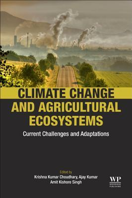 Climate Change and Agricultural Ecosystems: Current Challenges and Adaptation