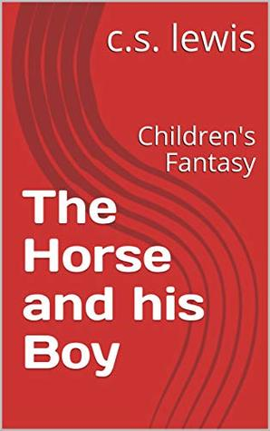 The Horse and his Boy: Children's Fantasy ( Chronicles of Narnia Book 5)