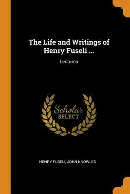 The Life and Writings of Henry Fuseli ...: Lectures