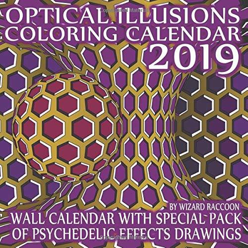 Optical Illusions Coloring Calendar 2019: Wall Calendar With Special Pack of Psychedelic Effects Drawings (Coloring Art Wall Calendars Series)