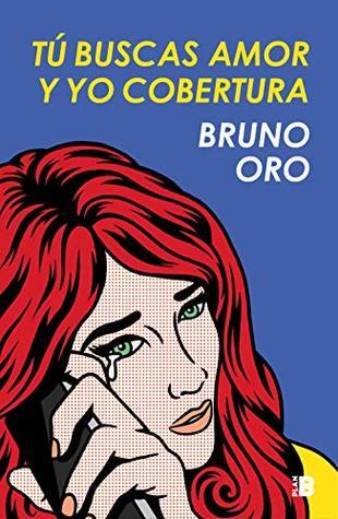 Portadas de la novela contemporánea Tú buscas amor y yo cobertura, de Bruno Oro
