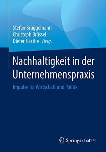 Nachhaltigkeit in der Unternehmenspraxis : Impulse für Wirtschaft und Politik