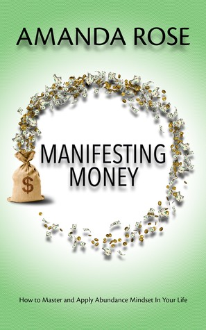 Manifesting Money: How to Master and Apply Abundance Mindset in your Life